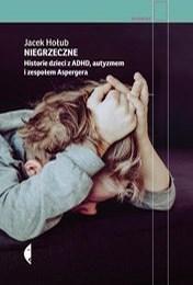 https://lubimyczytac.pl/ksiazka/4904858/niegrzeczne-historie-dzieci-z-adhd-autyzmem-i-zespolem-aspergera