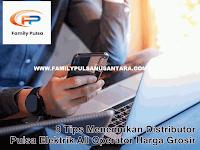 8 Tips Menemukan Distributor Pulsa Elektrik All Operator Harga Grosir