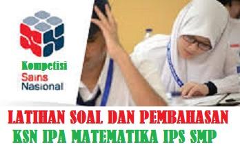 Latihan Soal dan Pembahasan Soal KSN Daring IPA dan MATEMATIKA IPS SMP Tahun 2021