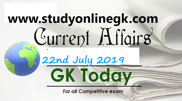 Current Affairs - 2019 - Current Affairs today  22ndJuly 2019