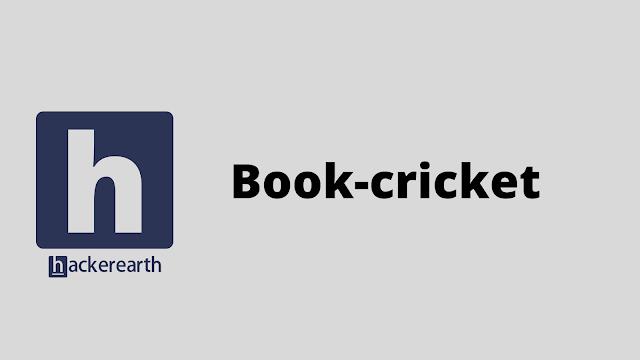 HackerEarth Book-cricket problem solution