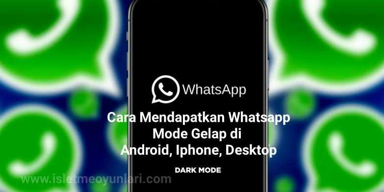 Cara mendapatkan mode gelap WhatsApp untuk iPhone, Android dan Desktop
