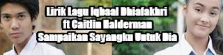 Lirik Lagu Iqbaal Dhiafakhri ft Caitlin Halderman - Sampaikan Sayangku Untuk Dia