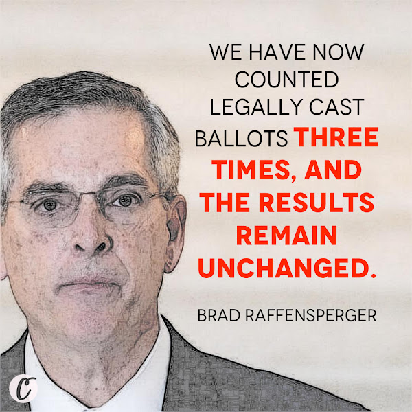We have now counted legally cast ballots three times, and the results remain unchanged. — Brad Raffensperger, Georgia's secretary of state, a Republican