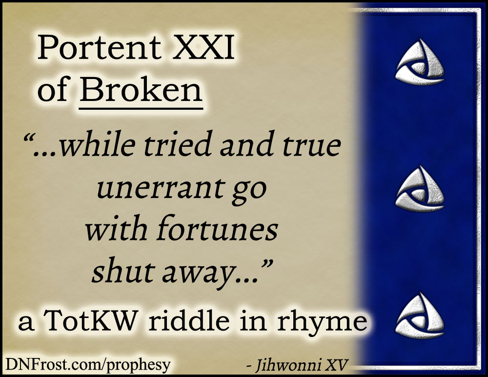 Portent XXI of Broken: while tried and true unerrant go www.DNFrost.com/prophesy #TotKW A riddle in rhyme by D.N.Frost @DNFrost13 Part of a series.