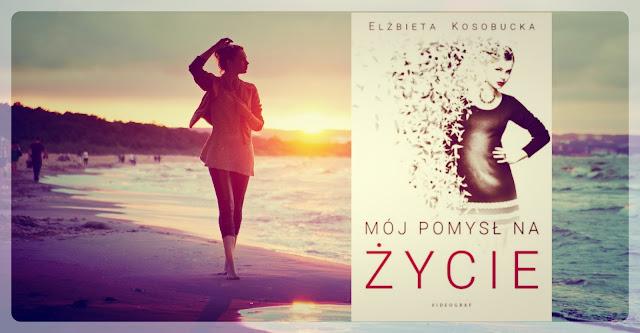 """""""Mój pomysł na życie"""" Elżbieta Kosobucka"""