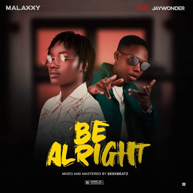 MALAXXY ft JAYWONDER- BE ALRIGHT