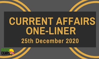 Current Affairs One-Liner: 25th December 2020