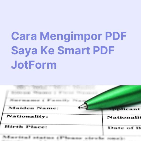 Cara Mengimpor PDF Saya Ke Smart PDF JotForm