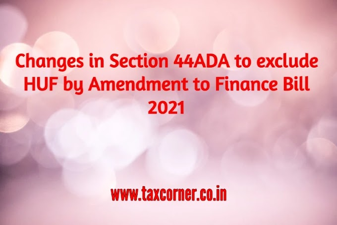Changes in Section 44ADA to exclude HUF by Amendment to Finance Bill 2021