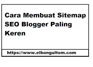 Cara Membuat Sitemap SEO Blogger Paling Keren