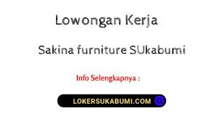 Lowongan Kerja Sakina furniture Sukabumi Terbaru 2021