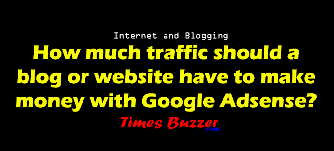 How much traffic should a blog website have to make money with Google Adsense?