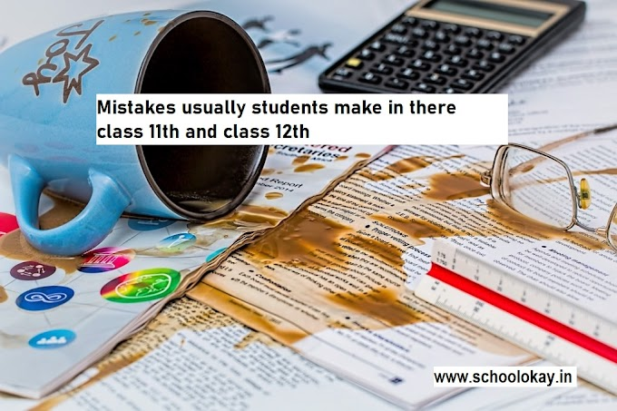Mistakes usually students make in there class 11th and class 12th