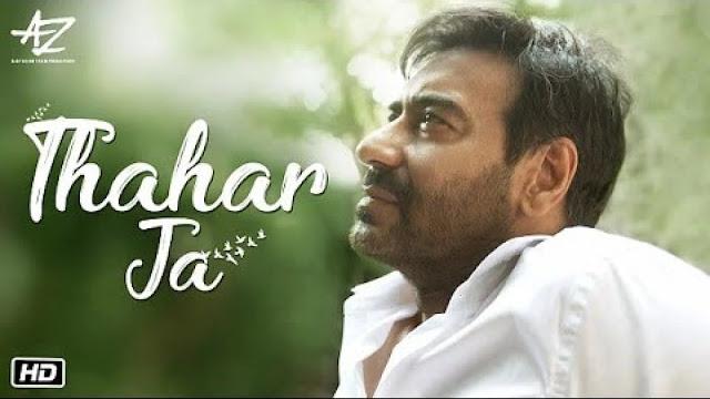 Thahar Ja Song Lyrics - Mehul Vyas, Kriti Killedar ft Ajay Devgn