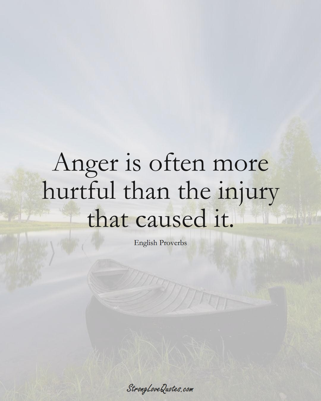 Anger is often more hurtful than the injury that caused it. (English Sayings);  #EuropeanSayings