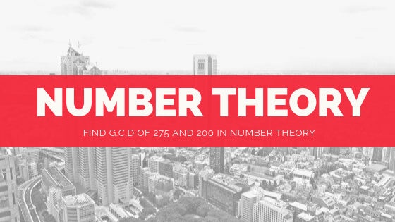 Find G.C.D of 275 and 200 in number theory