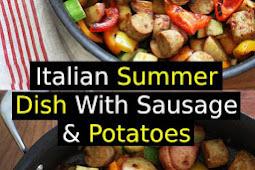 Italian Summer Dish With Sausage & Potatoes Recipe