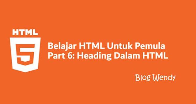 Belajar HTML Untuk Pemula Part 6: Heading Dalam HTML