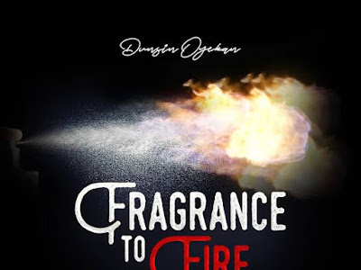 Dunsin Oyekan - Fragrance to fire