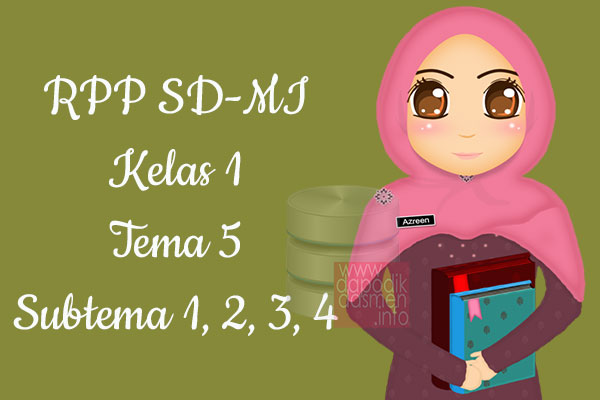 RPP Tematik SD/MI Kelas 1 Tema 5 Subtema 1 2 3 4 Semester 2, Download RPP Kelas 1 Tema 5 Subtema 1 2 3 4 Kurikulum 2013 SD/MI Revisi Terbaru, RPP Silabus Tematik Kelas 1