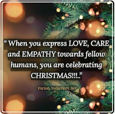 Quotes: When You Express LOVE, CARE and EMPATHY towards fellow Humans, You are celebrating CHRISTMAS!!!