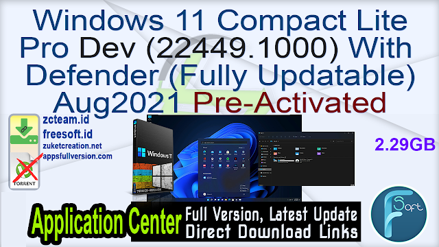 Windows 11 Compact Lite Pro Dev (22449.1000) With Defender (Fully Updatable) Aug2021 Pre-Activated