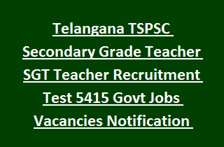 Telangana TSPSC Secondary Grade Teacher SGT Teacher Recruitment Test 5415 Govt Jobs Vacancies Notification 2017