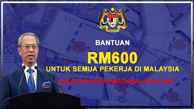 Bantuan RM600 Untuk Semua Pekerja Di Malaysia Selama 4 Bulan 2021