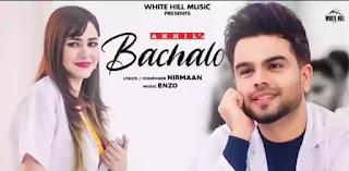 Bachalo Lyrics - Akhil | Latest Punjabi Song