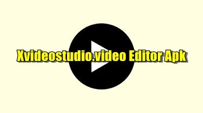 Xvideostudio.video Editor Apk Download Free Terbaru 2021