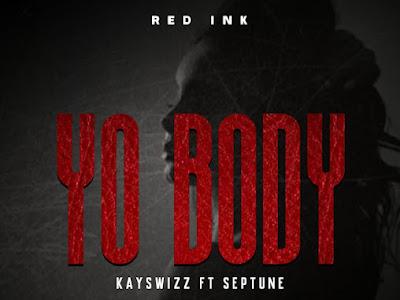 Music: kayswizz ft septune yo body
