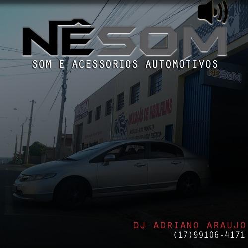 NÊSOM SOM E ACESSÓRIOS - OLÍMPIA SP - DJ ADRIANO ARAÚJO