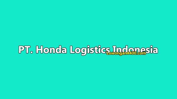 Lowongan Kerja PT. Honda Logistics Indonesia Karawang 2019