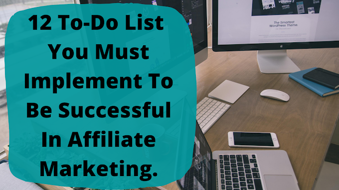 12 To-Do List For Successful Affiliate Marketing Business: How You Can Start Affiliate Marketing And Make Money In Your First Week.
