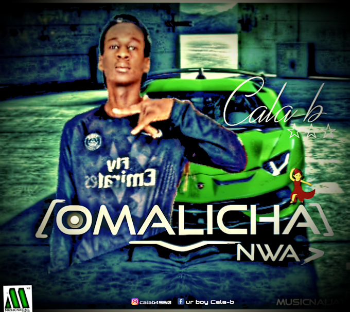 [Music] Cala b - Omalicha Nwa.mp3