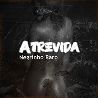 Negrinho Raro - Atrevida