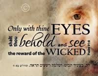 Psalm 91:8 - Only with your eyes shall you behold and see the reward of the wicked.