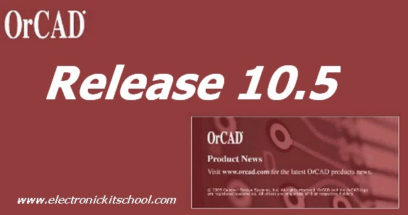 Electronic Software Orcad Version 10 5 Free Download For Windows With Crack And Installation Instruction Electronic Kit School