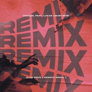 Algo Novo - Kemuel feat. Lukas Agustinho (Kento Remix)