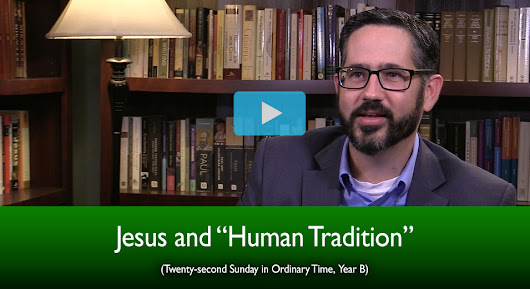 "Jesus and ""Human Tradition"" (The Mass Readings Explained)"