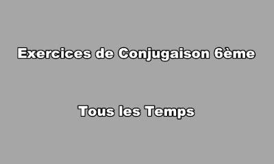 Exercice de Conjugaison 6ème Tous les Temps