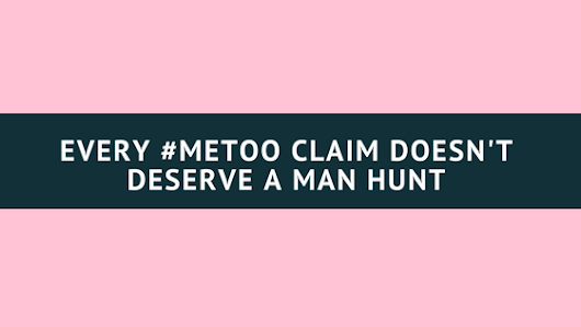Every #MeToo Claim Doesn't Deserve a Man Hunt