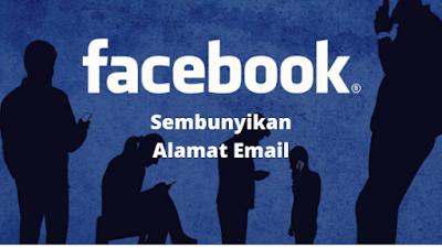 Cara Menyembunyikan Alamat Email Di Facebook Terbaru