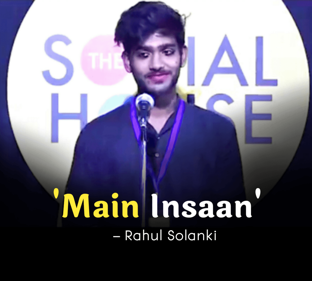 'Main Insaan' Poetry has written and performed by Rahul Solanki on The Social House's Plateform.