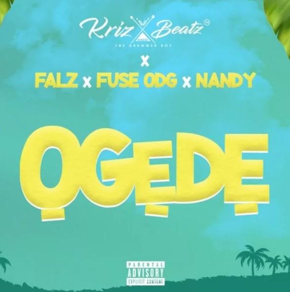 Krizbeatz X Falz X Fuse ODG X Nandy - Ogede (Mp3 Download)