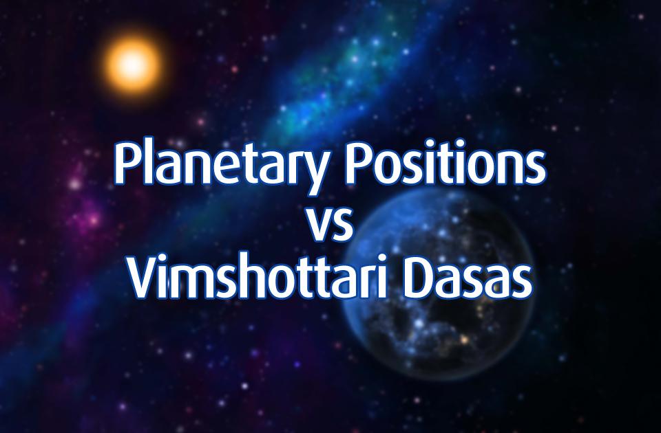 Planetary positions vs Vimshottari dasas