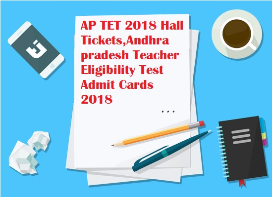 AP TET 2018 Hall Tickets,Andhra pradesh Teacher Eligibility Test Admit Cards 2018