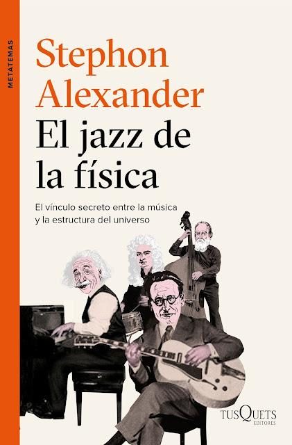 El jazz de la física: el vínculo secreto entre la música y la estructura del universo / Stephon Alexander