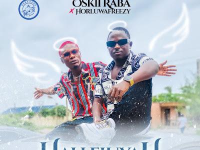 DOWNLOAD MP3: Oskii Raba Ft Horluwafreezy – Halleluyah